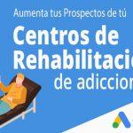clinicas de rehabilitacion en adicciones y google ads Políticas de Google sobre Clínicas de rehabilitación de Adicciones y Como conseguir prospectos.