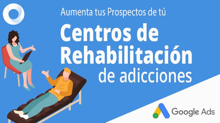 Políticas de Google sobre Clínicas de rehabilitación de Adicciones y Como conseguir prospectos.