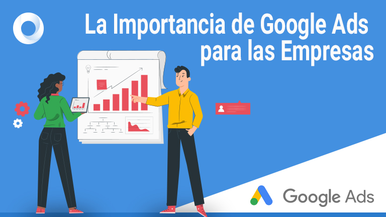 ¿Cuál es la importancia de Google Ads para tu empresa?